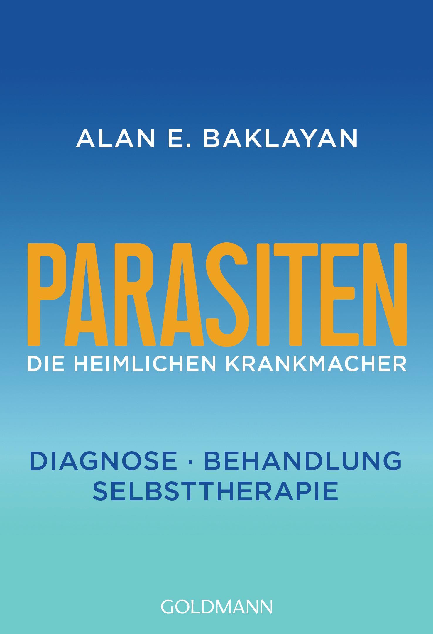 Parasiten: Die heimlichen Krankmacher von Alan E. Baklayan