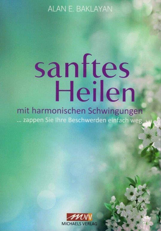 Sanftes Heilen mit harmonischen Schwingungen von Alan E. Baklayan auf deutsch