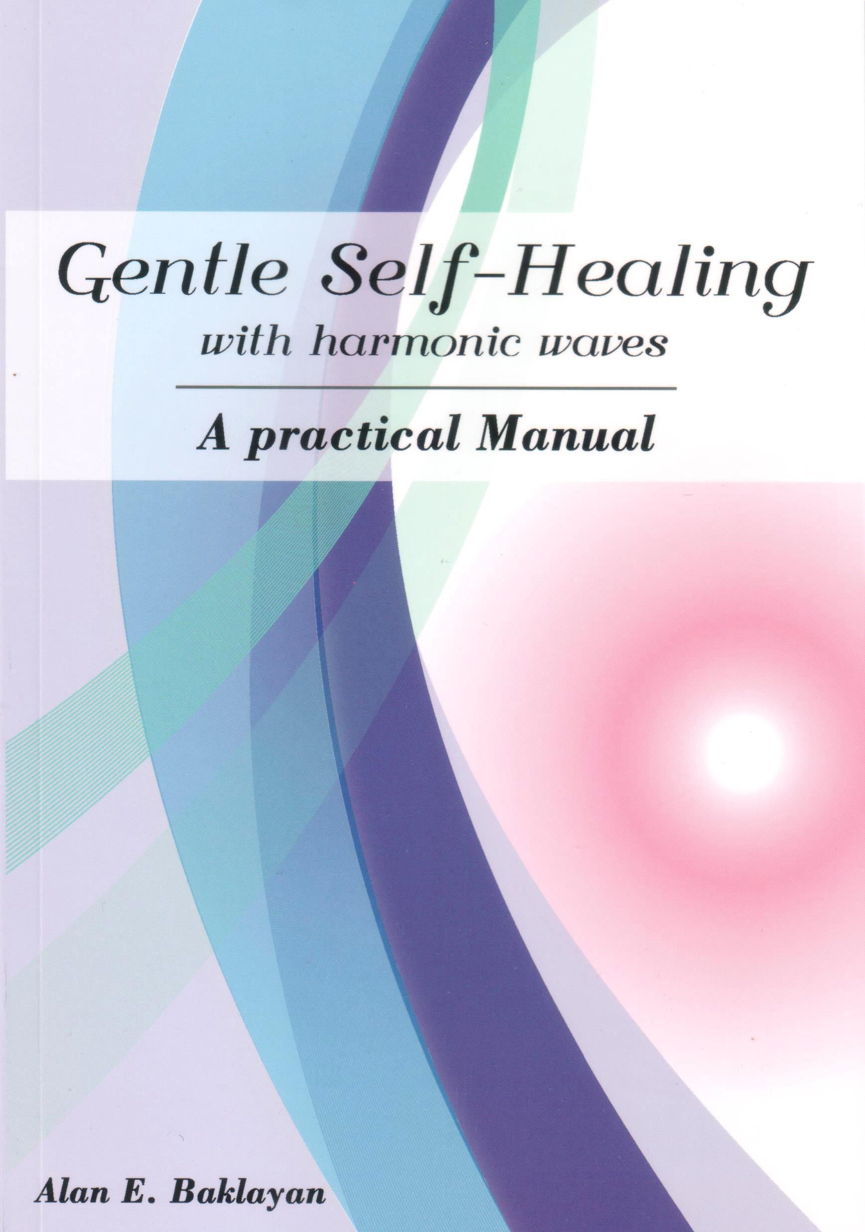 Gentle Self-Healing with harmonic waves - A practical Manual von Alan Baklayan auf englisch